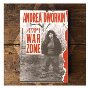 Andrea Dworkin - Letters from a war zone