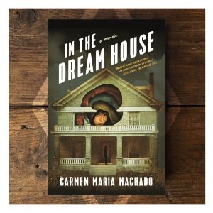 Carmen Maria Machado - In the Dream House